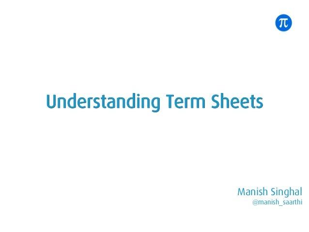 Manish Singhal @manish_saarthi 30 Aug August Fest Understanding Term Sheets