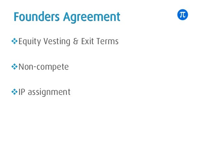 Founders Agreement vEquity Vesting & Exit Terms vNon-compete vIP assignment