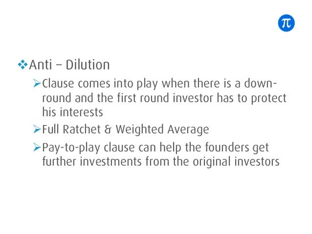 vAnti – Dilution ØClause comes into play when there is a down- round and the first round investor has to protect his inter...