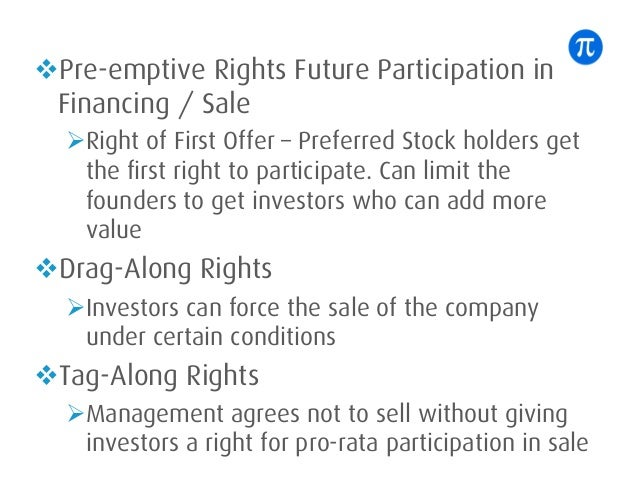 vPre-emptive Rights Future Participation in Financing / Sale ØRight of First Offer – Preferred Stock holders get the first...