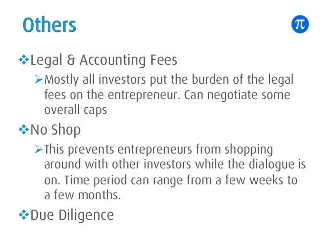Others vLegal & Accounting Fees ØMostly all investors put the burden of the legal fees on the entrepreneur. Can negotiate ...