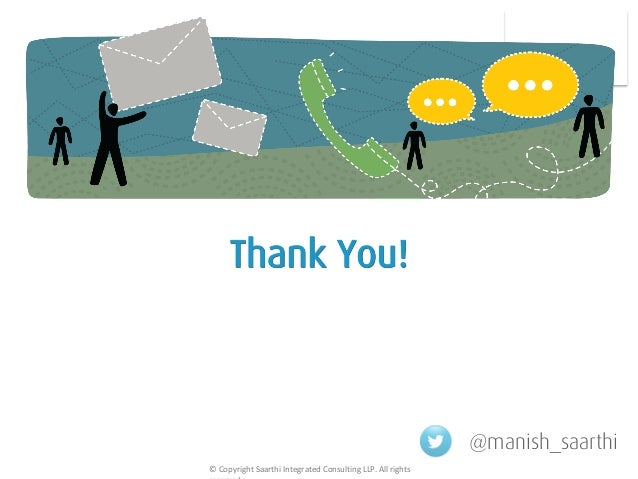 Thank You! © Copyright Saarthi Integrated Consulting LLP. All rights @manish_saarthi