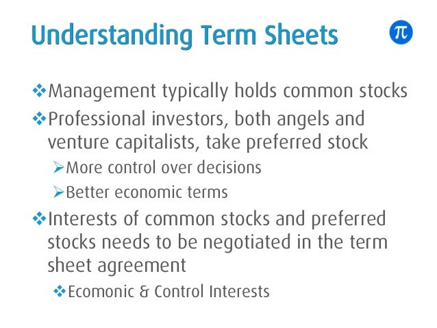 Understanding Term Sheets vManagement typically holds common stocks vProfessional investors, both angels and venture capit...
