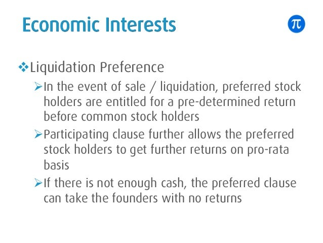 Economic Interests vLiquidation Preference ØIn the event of sale / liquidation, preferred stock holders are entitled for a...