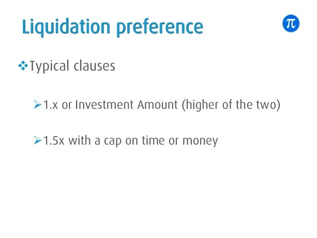 Liquidation preference vTypical clauses Ø1.x or Investment Amount (higher of the two) Ø1.5x with a cap on time or money