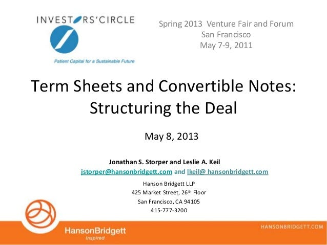Term Sheets and Convertible Notes:Structuring the DealHanson Bridgett LLP425 Market Street, 26th FloorSan Francisco, CA 94...