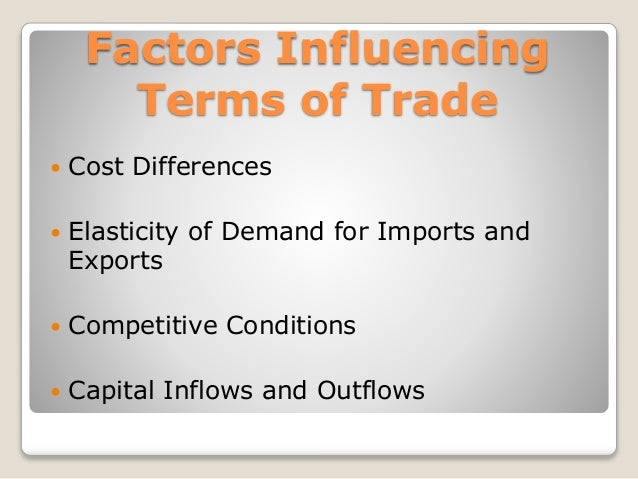 terms of traade Terms of trade are defined as the ratio between the index of export prices and the index of import prices.