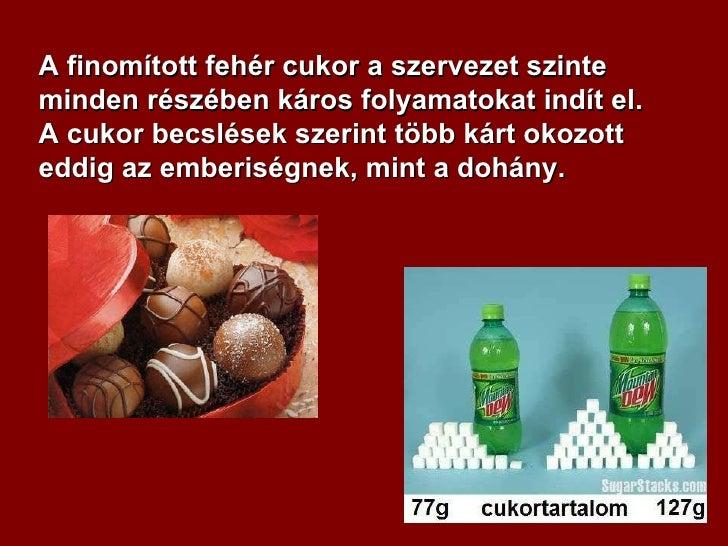A finomított fehér cukor a szervezet szinte minden részében káros folyamatokat indít el. A cukor becslések szerint több ká...
