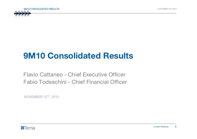 9M10 CONSOLIDATED RESULTS NOVEMBER 12th 2010 9M10 Consolidated Results Investor Relations 1 Flavio Cattaneo - Chief Execut...