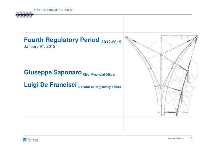 FOURTH REGULATORY PERIODFourth Regulatory Period 2012-2015January 9th, 2012Giuseppe Saponaro Chief Financial OfficerLuigi ...