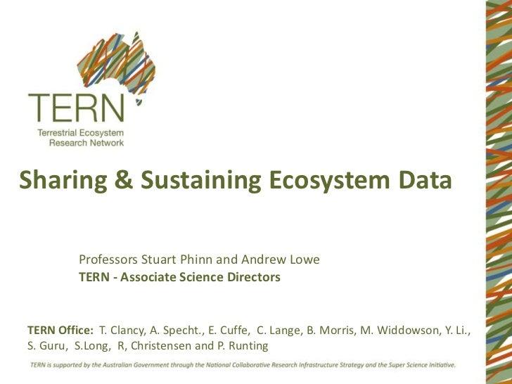 Sharing & Sustaining Ecosystem Data          Professors Stuart Phinn and Andrew Lowe          TERN - Associate Science Dir...