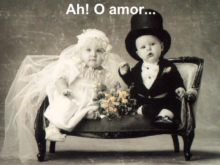 Ah! O amor...
