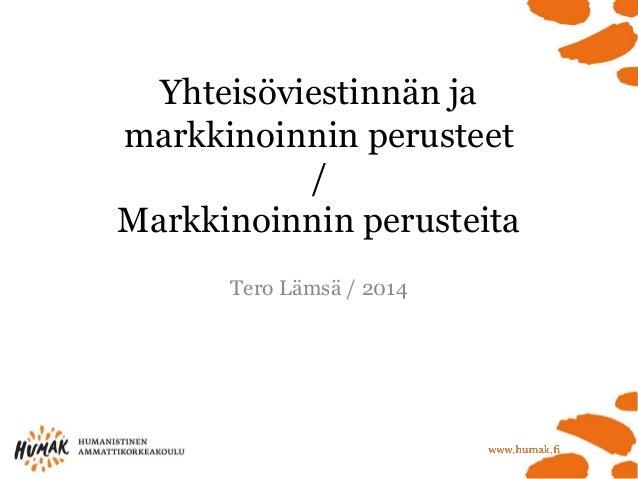 Yhteisöviestinnän ja markkinoinnin perusteet/ Markkinoinnin perusteita  Tero Lämsä / 2014