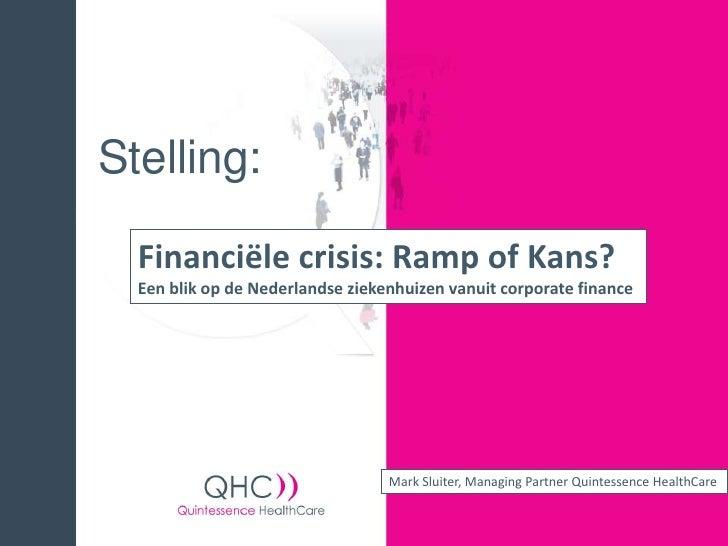 Stelling:    Financiële crisis: Ramp of Kans?   Een blik op de Nederlandse ziekenhuizen vanuit corporate finance          ...