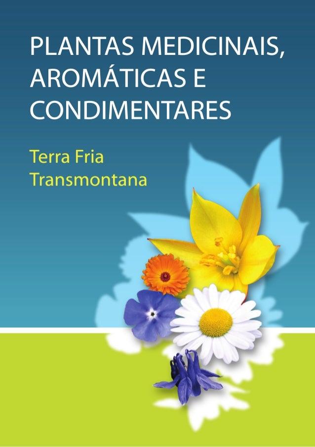 As Plantas Medicinais,Aromáticas e Condimentares da Terra Fria Transmontana FICHA TÉCNICA Autores: Filomena C. Neto , Mari...
