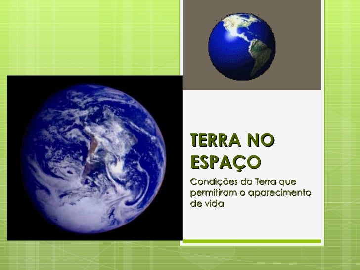 TERRA NO ESPAÇO Condições da Terra que permitiram o aparecimento de vida
