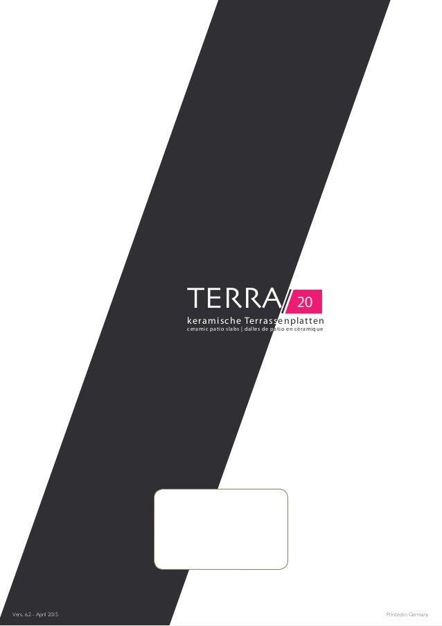 Vers. 6.2 - April 2015 Printed in Germany TERRA/ 20 keramische Terrassenplatten ceramic patio slabs | dalles de patio en c...