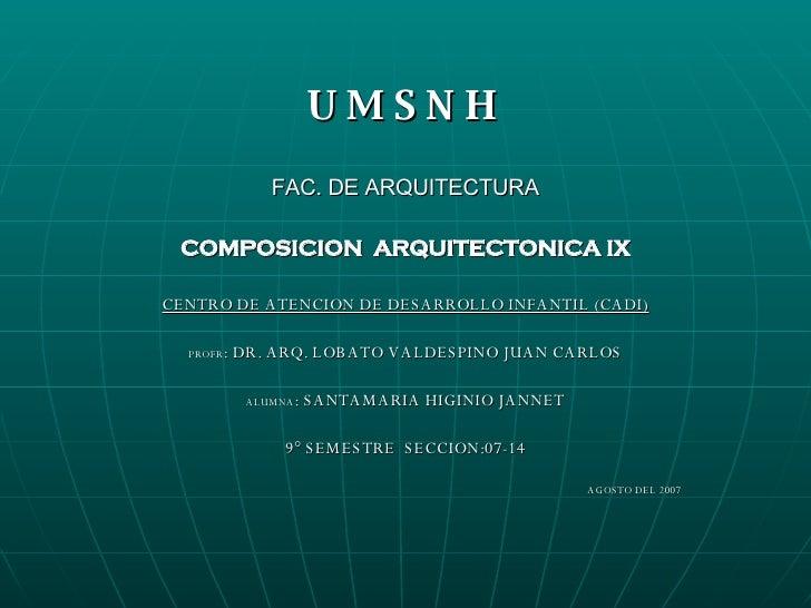 U M S N H   FAC. DE ARQUITECTURA COMPOSICION  ARQUITECTONICA IX CENTRO DE ATENCION DE DESARROLLO INFANTIL (CADI) PROFR : D...