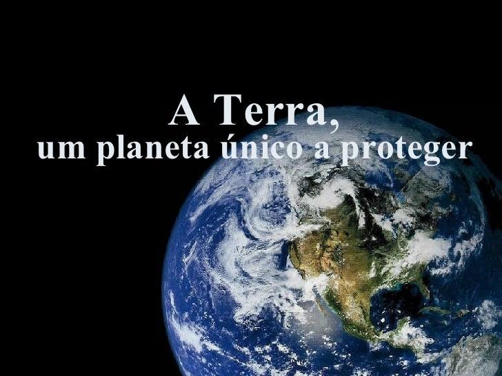 A Terra , um planeta único a proteger