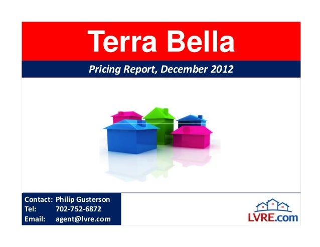 Terra Bella                  Pricing Report, December 2012Contact: Philip GustersonTel:     702-752-6872Email: agent@lvre....