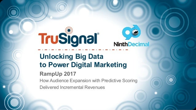 Unlocking Big Data to Power Digital Marketing RampUp 2017 How Audience Expansion with Predictive Scoring Delivered Increme...