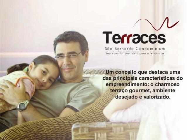 São Bernardo CondominiumTerracesSeu novo lar com vista para a felicidade.Um conceito que destaca umadas principais caracte...
