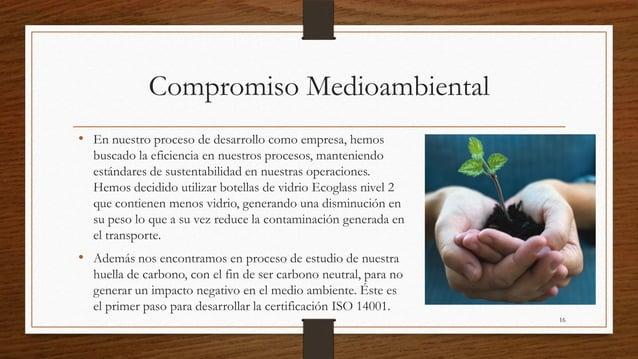 Compromiso Medioambiental• En nuestro proceso de desarrollo como empresa, hemos  buscado la eficiencia en nuestros proceso...