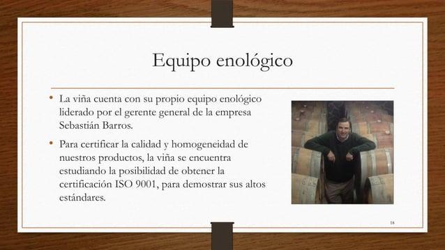 Equipo enológico• La viña cuenta con su propio equipo enológico  liderado por el gerente general de la empresa  Sebastián ...