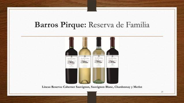 Barros Pirque: Reserva de Familia  Líneas Reserva: Cabernet Sauvignon, Sauvignon Blanc, Chardonnay y Merlot               ...