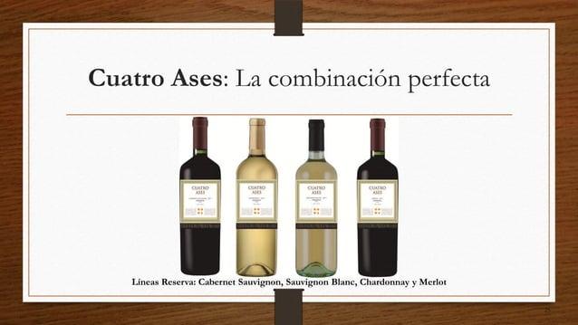 Cuatro Ases: La combinación perfecta   Líneas Reserva: Cabernet Sauvignon, Sauvignon Blanc, Chardonnay y Merlot           ...