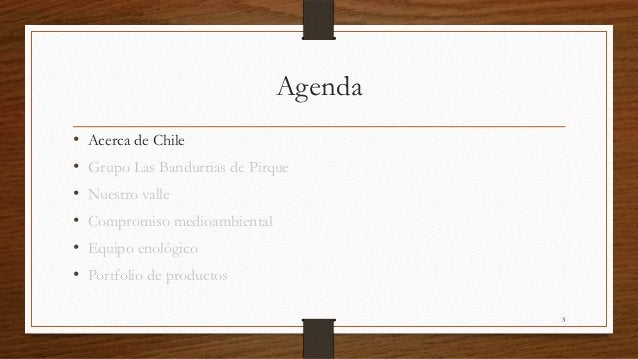 Agenda•   Acerca de Chile•   Grupo Las Bandurrias de Pirque•   Nuestro valle•   Compromiso medioambiental•   Equipo enológ...