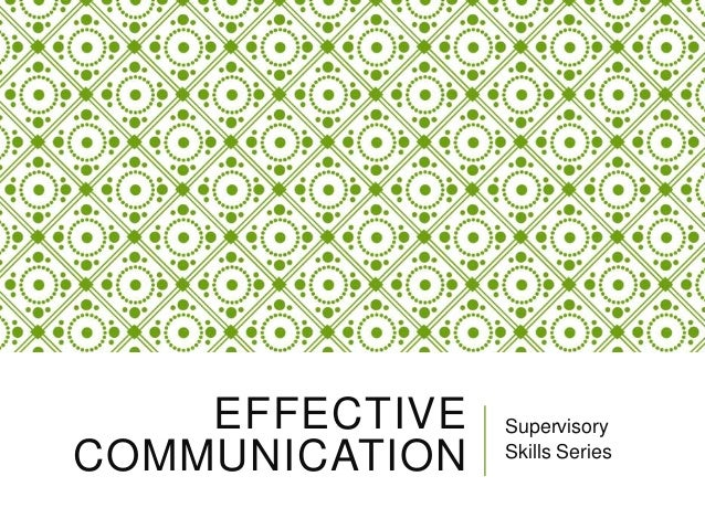 EFFECTIVE COMMUNICATION Supervisory Skills Series