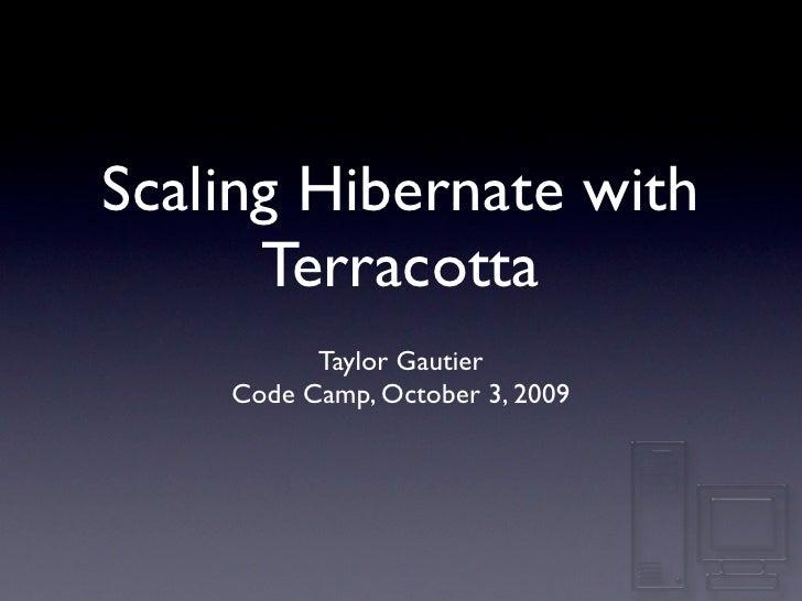 Scaling Hibernate with       Terracotta           Taylor Gautier     Code Camp, October 3, 2009