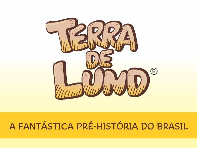 """TERRA DE LUND"" A fantástica pré-historia do Brasil"