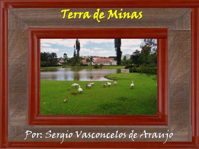 Terra de MinasPor: Sergio Vasconcelos de Araujo