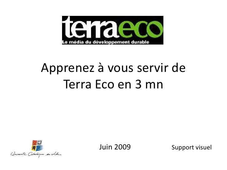 Apprenez à vous servir deTerra Eco en 3 mn<br />Juin 2009<br />Support visuel<br />