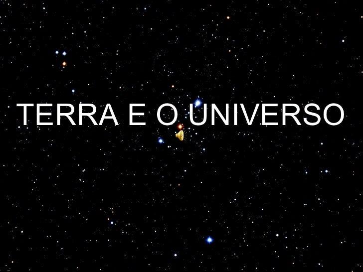 TERRA E O UNIVERSO TERRA E O UNIVERSO