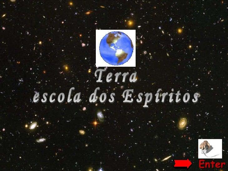 Terra escola dos Espíritos Enter