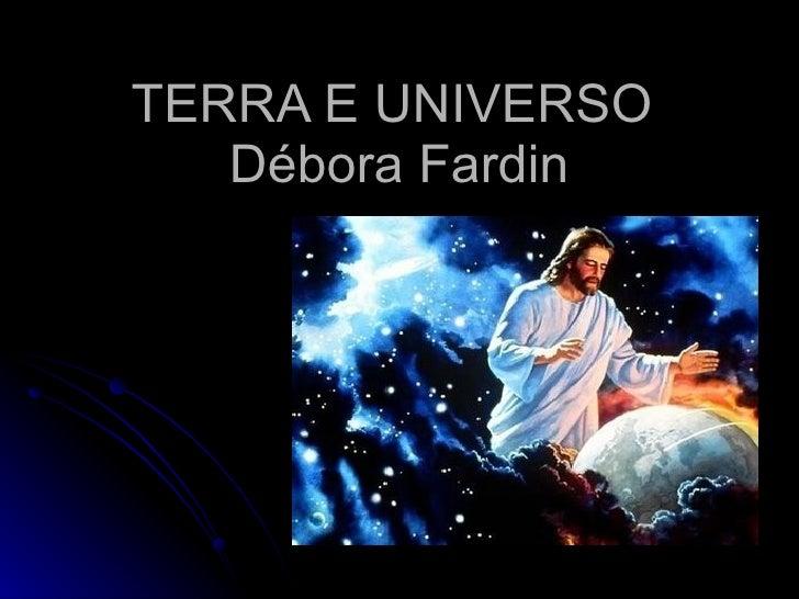 TERRA E UNIVERSO  Débora Fardin