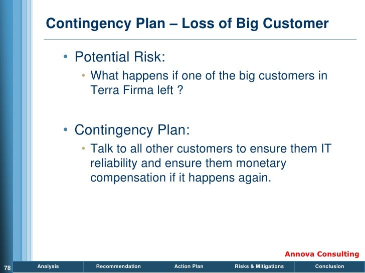 Contingency Plan – Loss of Big Customer                  • Potential Risk:                    • What happens if one of the...