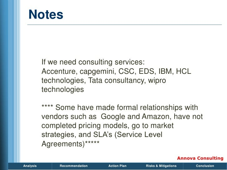 Notes              If we need consulting services:            Accenture, capgemini, CSC, EDS, IBM, HCL            technolo...