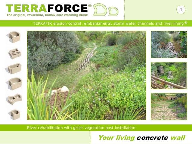 Your living concrete wall TERRAFIX erosion control: embankments, storm water channels and river lining ® River rehabilitat...