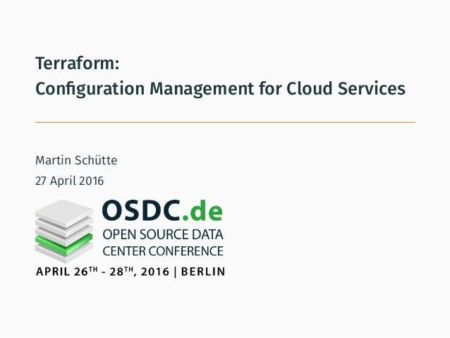 Terraform: Configuration Management for Cloud Services Martin Schütte 27 April 2016