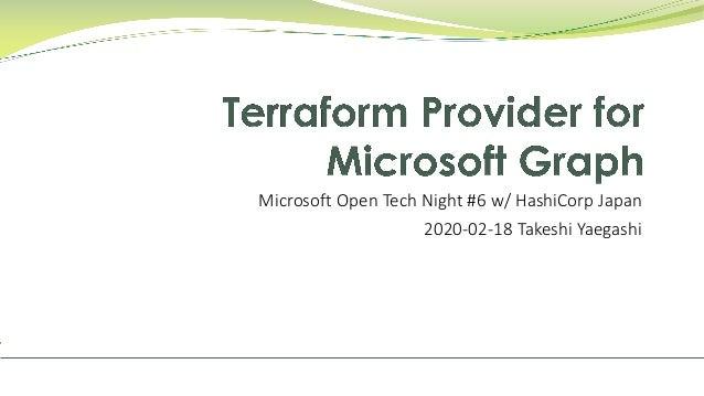 Microsoft Open Tech Night #6 w/ HashiCorp Japan 2020-02-18 Takeshi Yaegashi