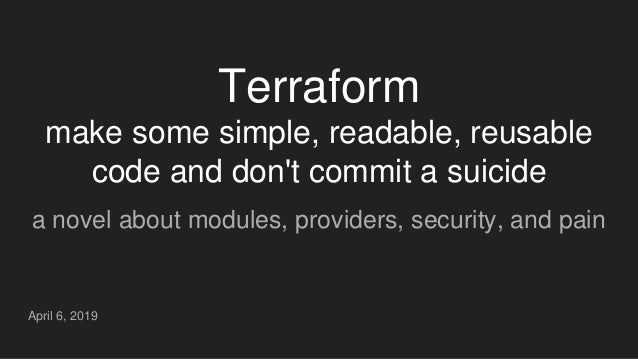 Terraform make some simple, readable, reusable code and don't commit a suicide a novel about modules, providers, security,...