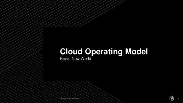 Copyright © 2019 HashiCorp Brave New World 1 Cloud Operating Model