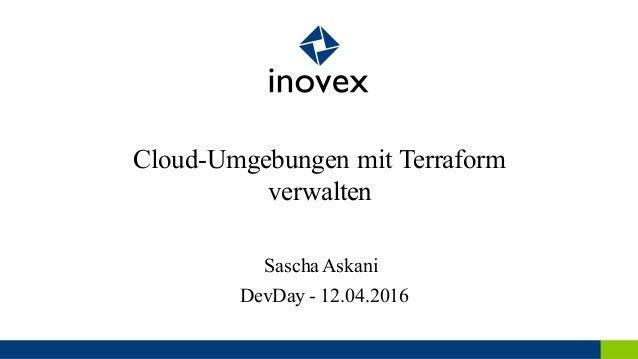 Cloud-Umgebungen mit Terraform verwalten DevDay - 12.04.2016 SaschaAskani