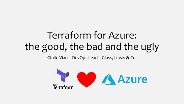 Terraform for Azure: the good, the bad and the ugly Giulio Vian – DevOps Lead – Glass, Lewis & Co.