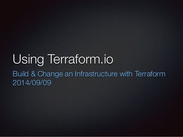 Using Terraform.io  Build & Change an Infrastructure with Terraform  2014/09/09