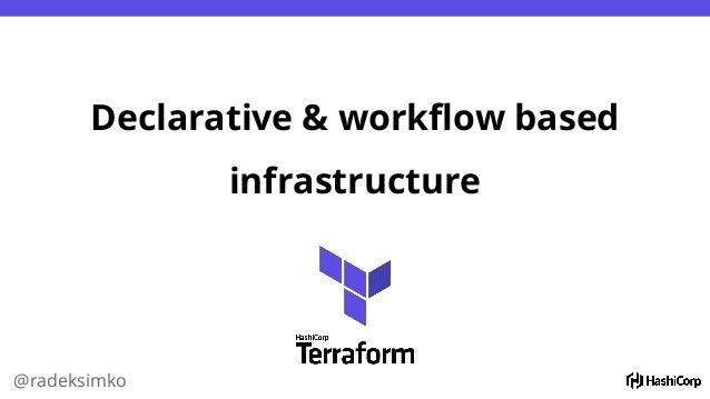 @radeksimko Declarative & workflow based infrastructure